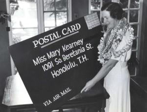 Mary Kearney of Honolulu received the largest postcard ever delivered by air mail in the U.S. 10 hours after it was mailed in California. It carried postage of $10.50 and was flown 2,400 miles over the Pacific by the Pan American Hawaii Clipper.
